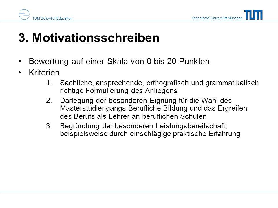 Technische Universität München TUM School of Education 3. Motivationsschreiben Bewertung auf einer Skala von 0 bis 20 Punkten Kriterien 1.Sachliche, a