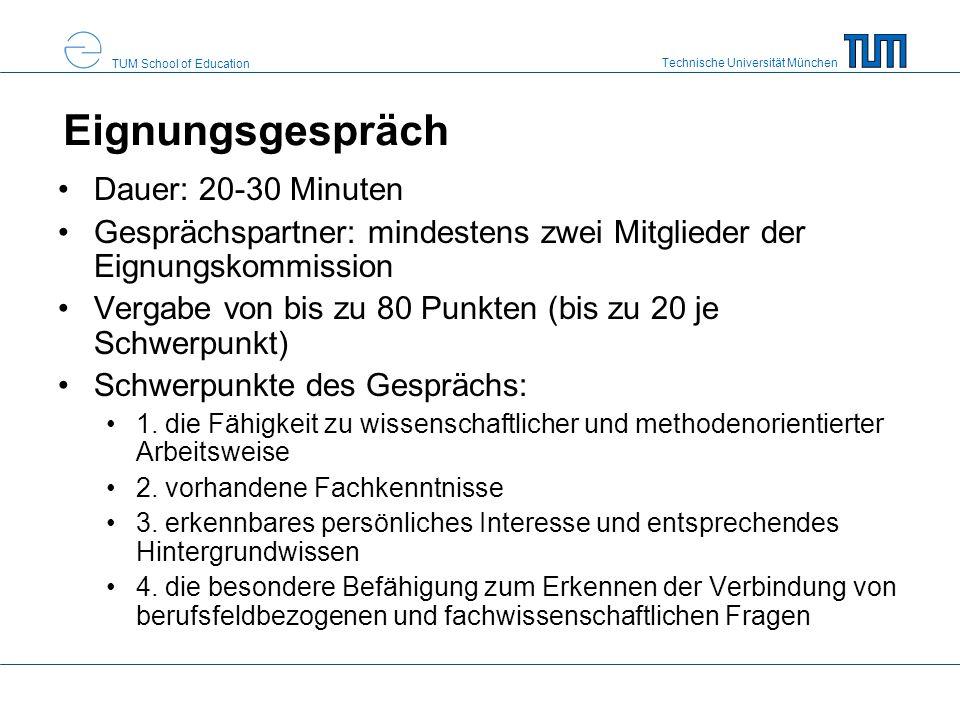 Technische Universität München TUM School of Education Eignungsgespräch Dauer: 20-30 Minuten Gesprächspartner: mindestens zwei Mitglieder der Eignungs