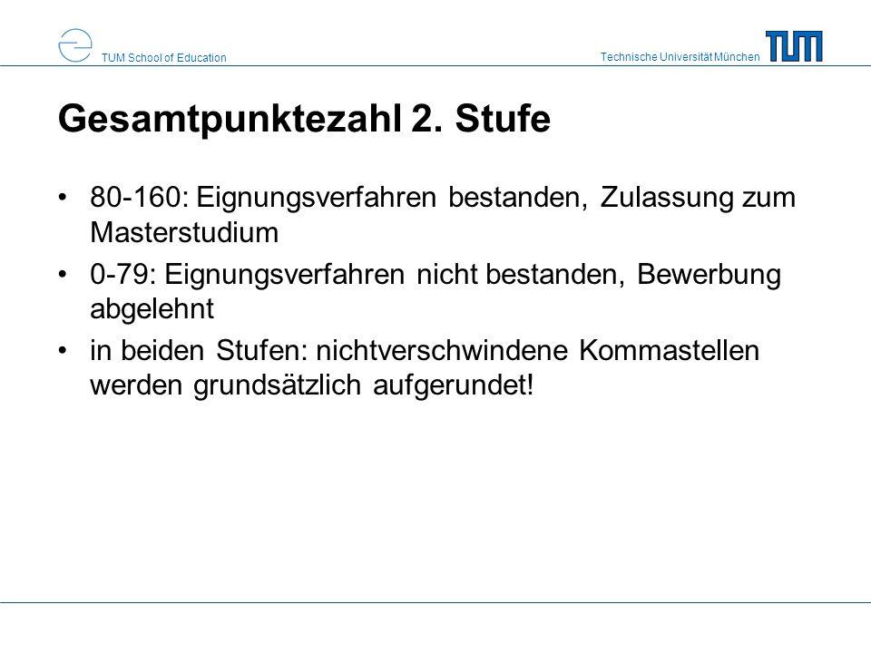 Technische Universität München TUM School of Education Gesamtpunktezahl 2. Stufe 80-160: Eignungsverfahren bestanden, Zulassung zum Masterstudium 0-79