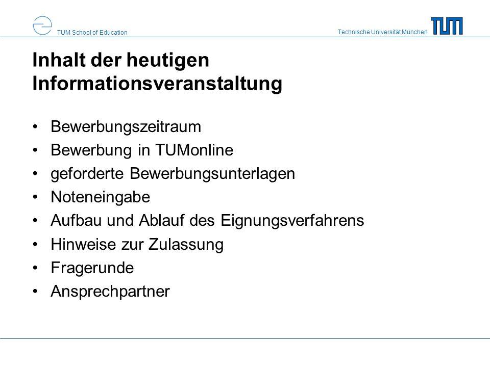 Technische Universität München TUM School of Education Inhalt der heutigen Informationsveranstaltung Bewerbungszeitraum Bewerbung in TUMonline geforde