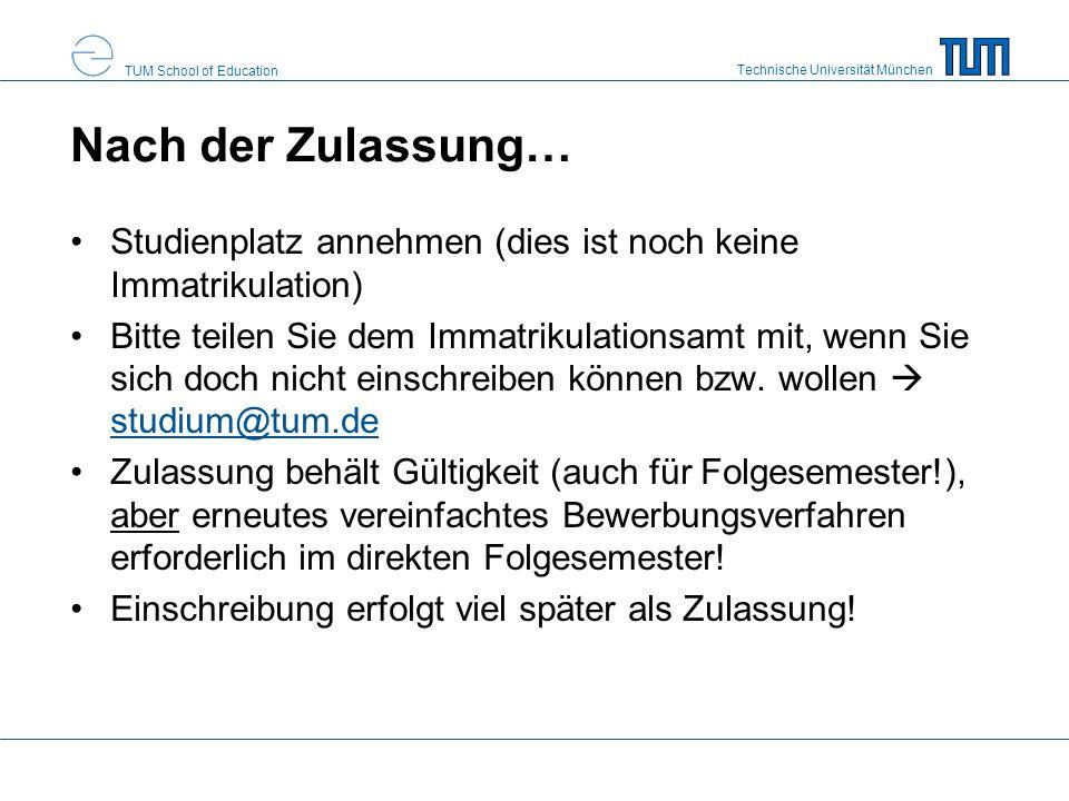 Technische Universität München TUM School of Education Nach der Zulassung… Studienplatz annehmen (dies ist noch keine Immatrikulation) Bitte teilen Si