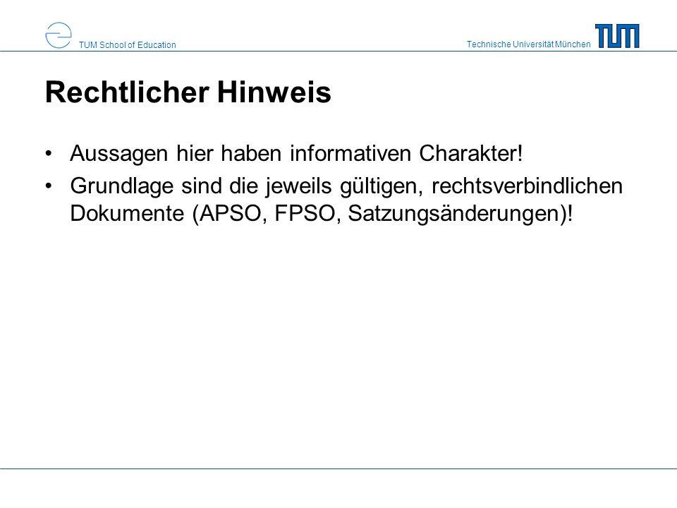 Technische Universität München TUM School of Education Rechtlicher Hinweis Aussagen hier haben informativen Charakter! Grundlage sind die jeweils gült