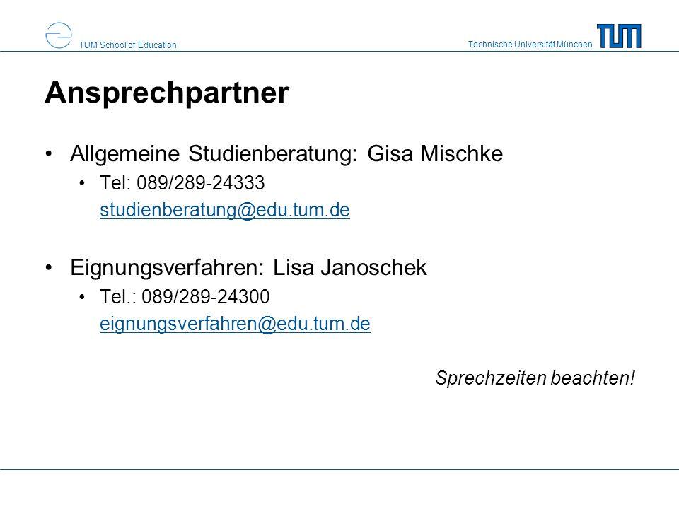 Technische Universität München TUM School of Education Ansprechpartner Allgemeine Studienberatung: Gisa Mischke Tel: 089/289-24333 –studienberatung@ed