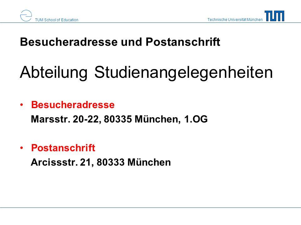 Technische Universität München TUM School of Education Besucheradresse und Postanschrift Abteilung Studienangelegenheiten Besucheradresse Marsstr. 20-
