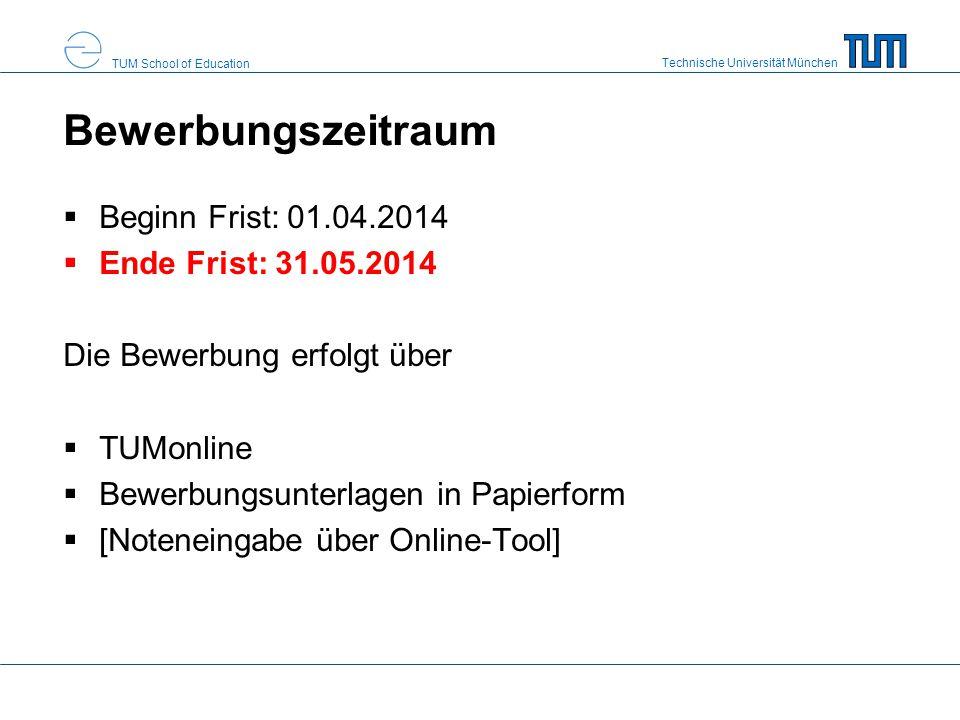 Technische Universität München TUM School of Education Bewerbungszeitraum  Beginn Frist: 01.04.2014  Ende Frist: 31.05.2014 Die Bewerbung erfolgt üb