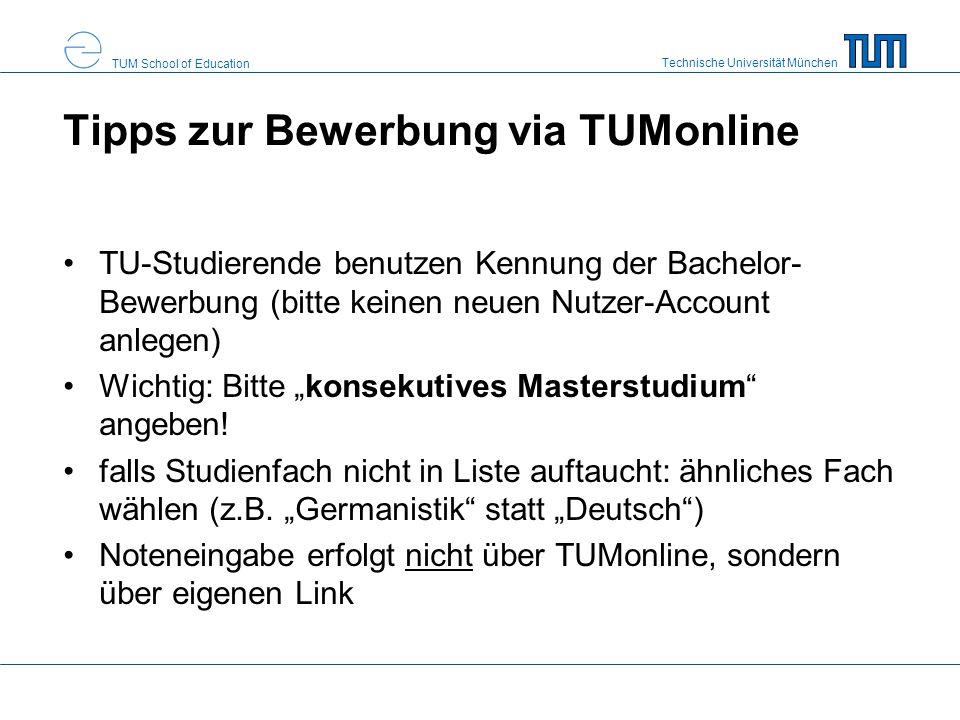 Technische Universität München TUM School of Education Tipps zur Bewerbung via TUMonline TU-Studierende benutzen Kennung der Bachelor- Bewerbung (bitt
