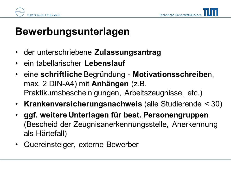 Technische Universität München TUM School of Education Bewerbungsunterlagen der unterschriebene Zulassungsantrag ein tabellarischer Lebenslauf eine sc