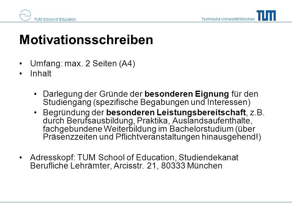 Technische Universität München TUM School of Education Motivationsschreiben Umfang: max. 2 Seiten (A4) Inhalt Darlegung der Gründe der besonderen Eign