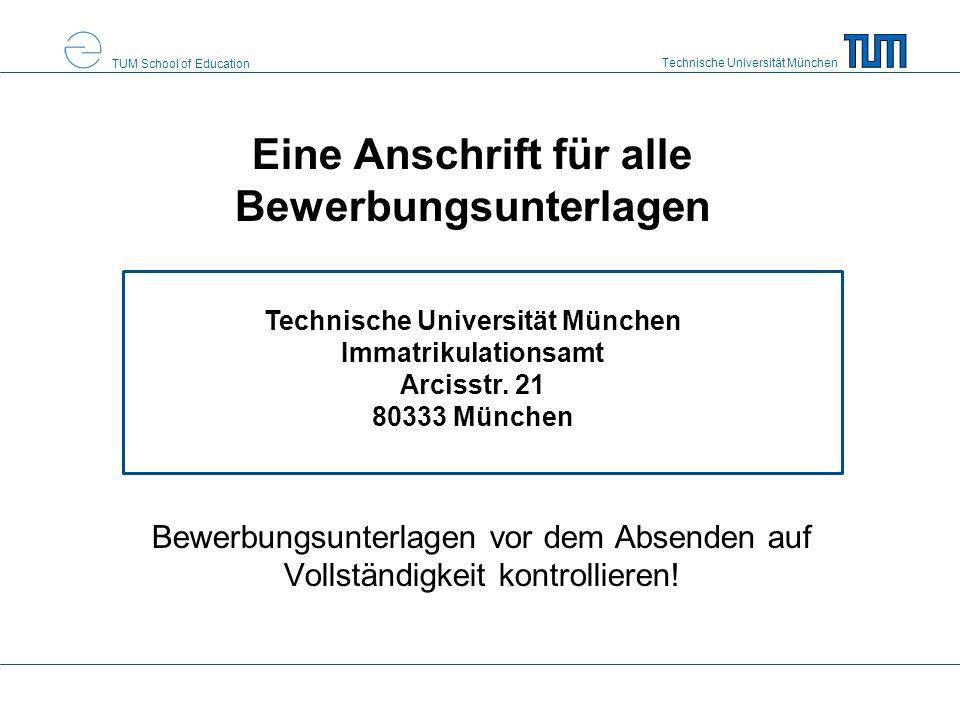 Technische Universität München TUM School of Education Eine Anschrift für alle Bewerbungsunterlagen Bewerbungsunterlagen vor dem Absenden auf Vollstän