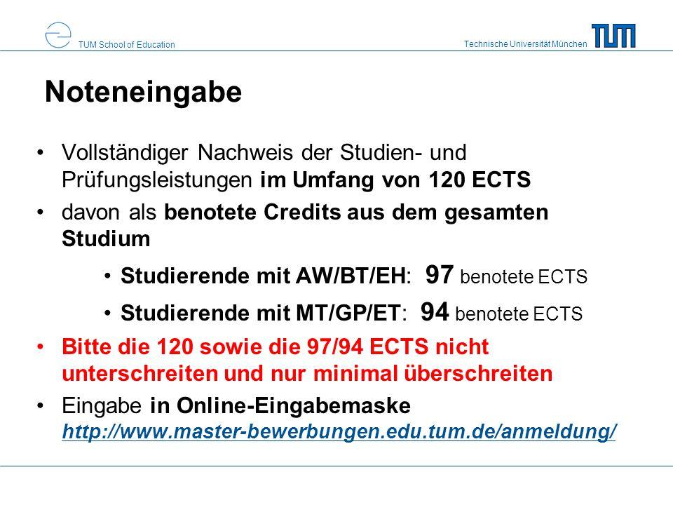 Technische Universität München TUM School of Education Noteneingabe Vollständiger Nachweis der Studien- und Prüfungsleistungen im Umfang von 120 ECTS