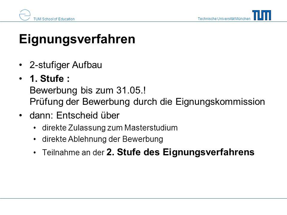 Technische Universität München TUM School of Education Eignungsverfahren 2-stufiger Aufbau 1. Stufe : Bewerbung bis zum 31.05.! Prüfung der Bewerbung