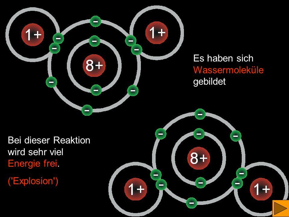 Es haben sich Wassermoleküle gebildet Bei dieser Reaktion wird sehr viel Energie frei.
