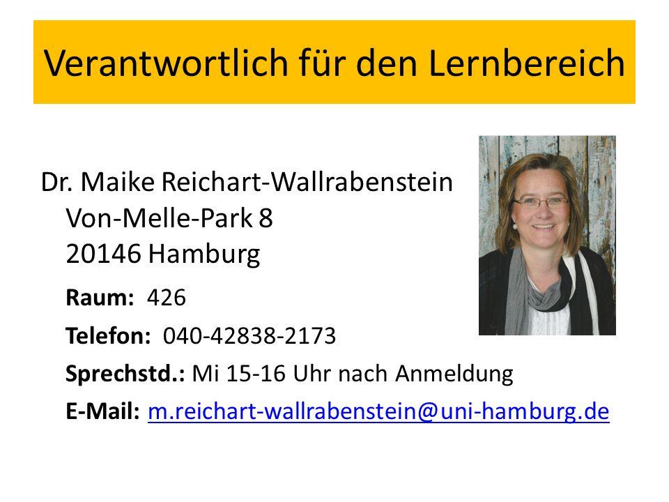 Verantwortlich für den Lernbereich Dr. Maike Reichart-Wallrabenstein Von-Melle-Park 8 20146 Hamburg Raum: 426 Telefon: 040-42838-2173 Sprechstd.: Mi 1
