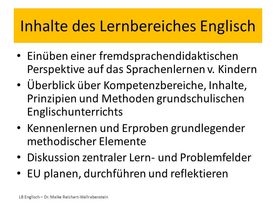 Inhalte des Lernbereiches Englisch Einüben einer fremdsprachendidaktischen Perspektive auf das Sprachenlernen v. Kindern Überblick über Kompetenzberei