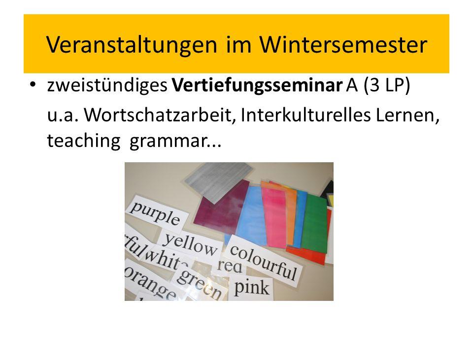 Veranstaltungen im Wintersemester zweistündiges Vertiefungsseminar A (3 LP) u.a. Wortschatzarbeit, Interkulturelles Lernen, teaching grammar...