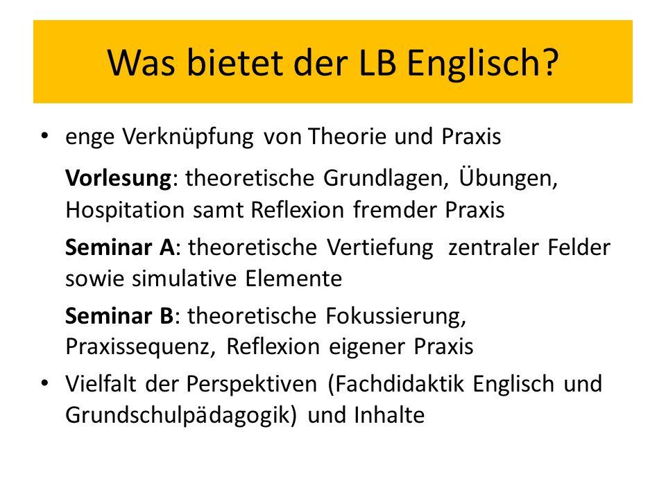 Was bietet der LB Englisch? enge Verknüpfung von Theorie und Praxis Vorlesung: theoretische Grundlagen, Übungen, Hospitation samt Reflexion fremder Pr