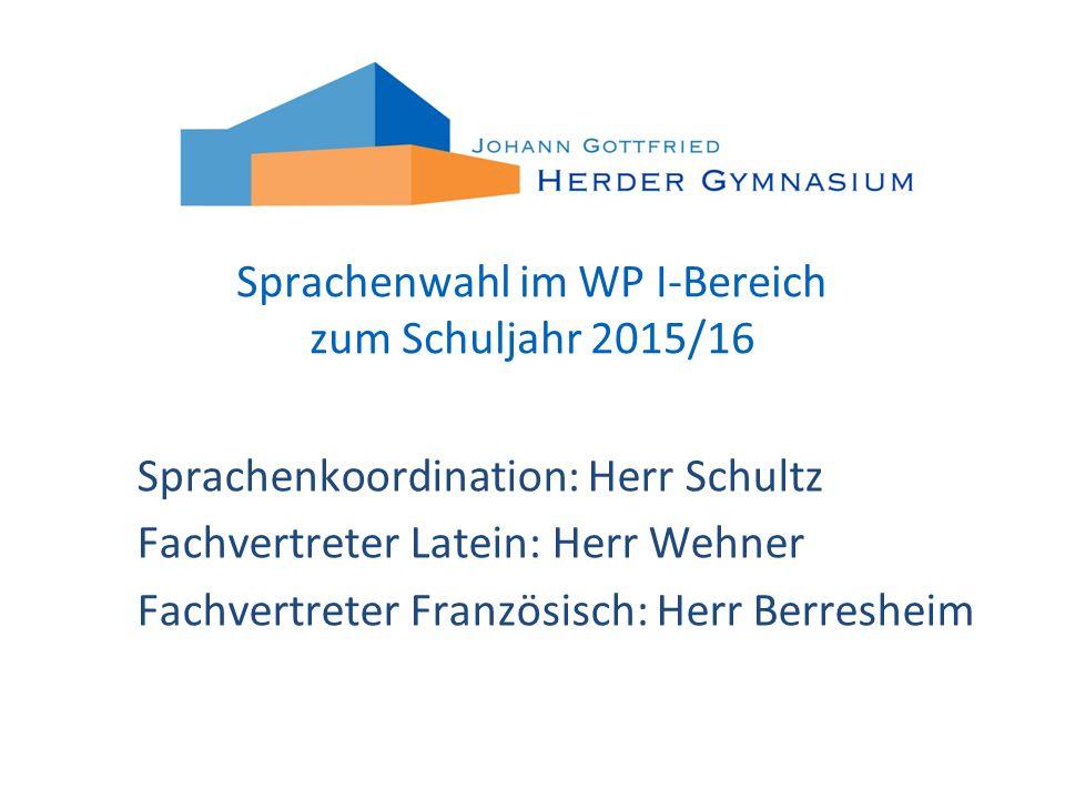 Sprachenwahl im WP I-Bereich zum Schuljahr 2015/16 Sprachenkoordination: Herr Schultz Fachvertreter Latein: Herr Wehner Fachvertreter Französisch: Herr Berresheim