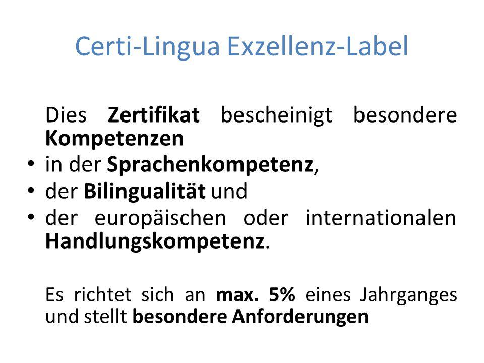 Certi-Lingua Exzellenz-Label Dies Zertifikat bescheinigt besondere Kompetenzen in der Sprachenkompetenz, der Bilingualität und der europäischen oder internationalen Handlungskompetenz.