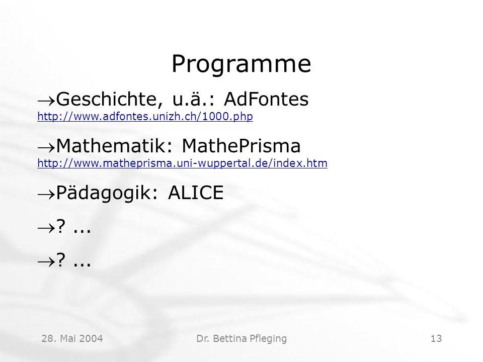 28. Mai 2004Dr. Bettina Pfleging13 Programme Geschichte, u.ä.: AdFontes http://www.adfontes.unizh.ch/1000.php http://www.adfontes.unizh.ch/1000.php 