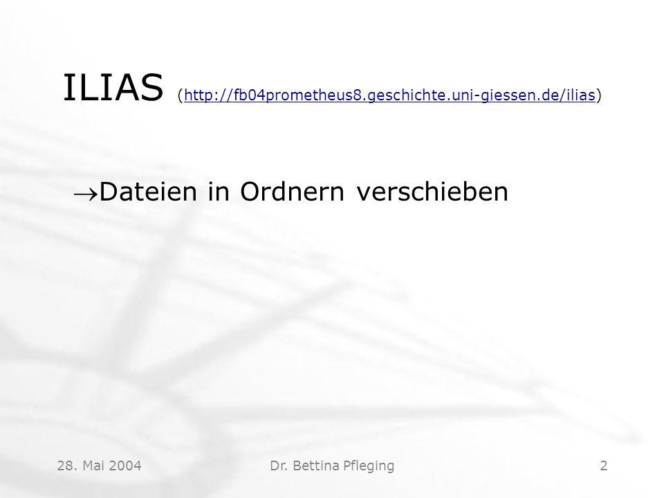 28. Mai 2004Dr. Bettina Pfleging2 ILIAS (http://fb04prometheus8.geschichte.uni-giessen.de/ilias)http://fb04prometheus8.geschichte.uni-giessen.de/ilias