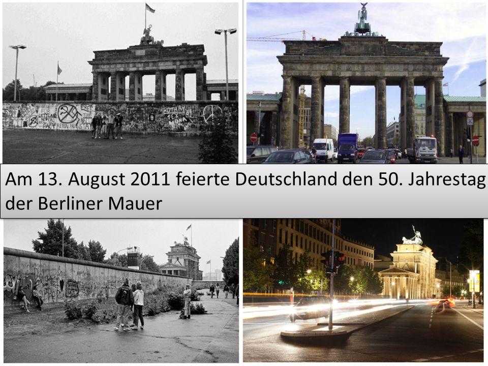 Am 13.August 2011 feierte Deutschland den 50. Jahrestag der Berliner Mauer Am 13.