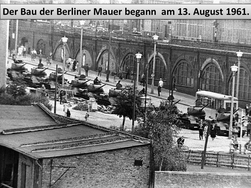 Der Bau der Berliner Mauer begann am 13. August 1961.