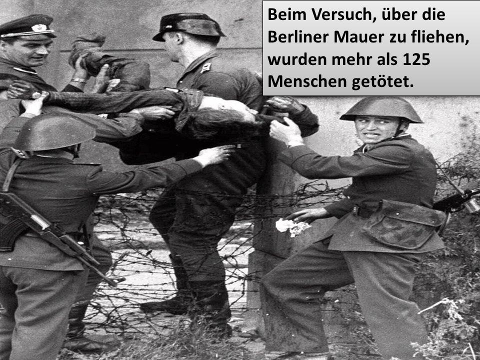 Beim Versuch, über die Berliner Mauer zu fliehen, wurden mehr als 125 Menschen getötet.