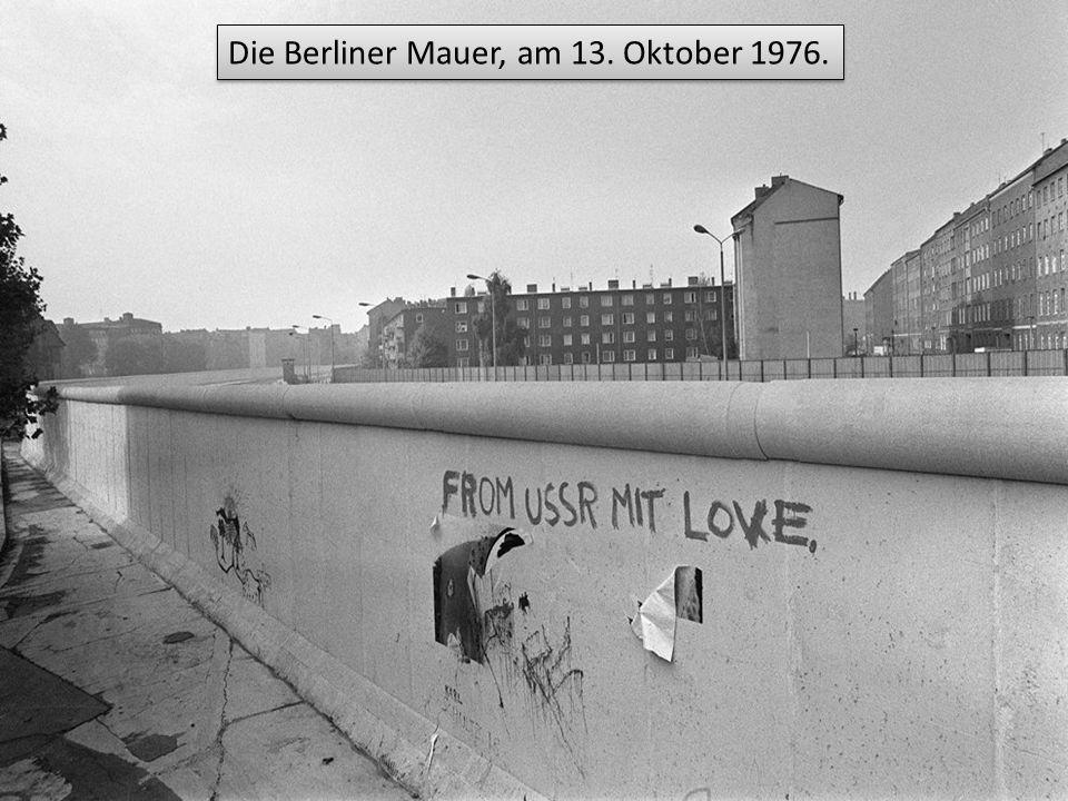 Die Berliner Mauer, am 13. Oktober 1976.