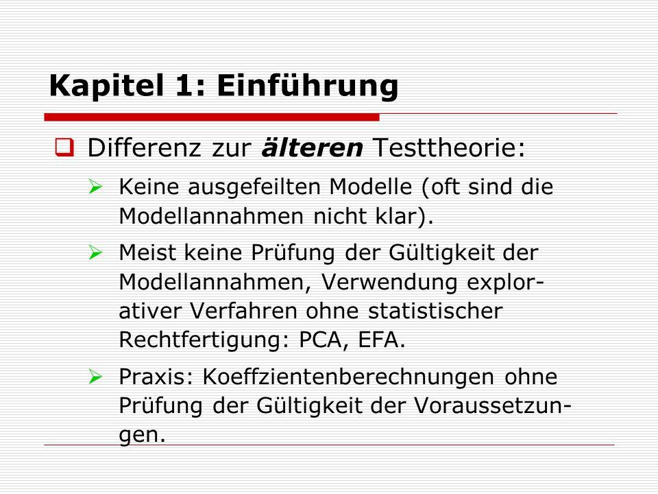 Kapitel 1: Einführung  Differenz zur älteren Testtheorie:  Keine ausgefeilten Modelle (oft sind die Modellannahmen nicht klar).