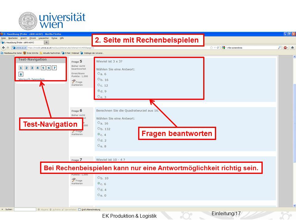 EK Produktion & Logistik Einleitung/17 Fragen beantworten Test-Navigation Bei Rechenbeispielen kann nur eine Antwortmöglichkeit richtig sein. 2. Seite