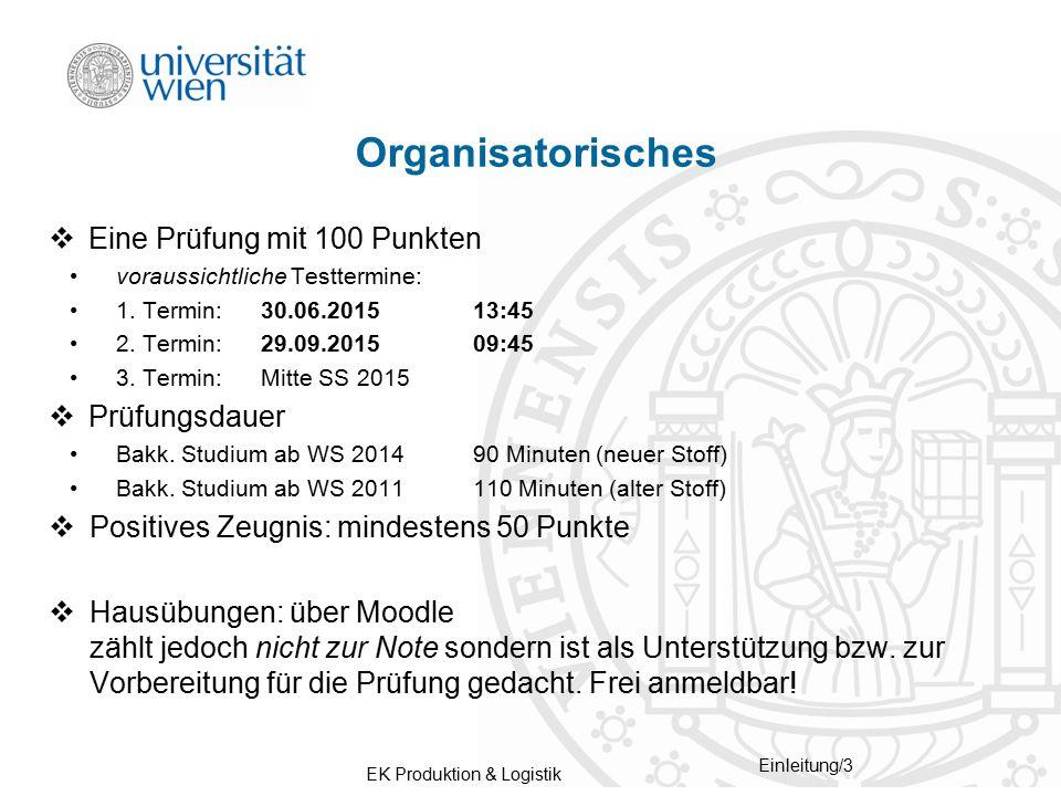 EK Produktion & Logistik Einleitung/3 Organisatorisches  Eine Prüfung mit 100 Punkten voraussichtliche Testtermine: 1. Termin: 30.06.2015 13:45 2. Te