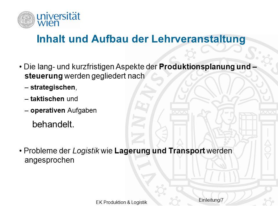 EK Produktion & Logistik Einleitung/7 Inhalt und Aufbau der Lehrveranstaltung Die lang- und kurzfristigen Aspekte der Produktionsplanung und – steueru