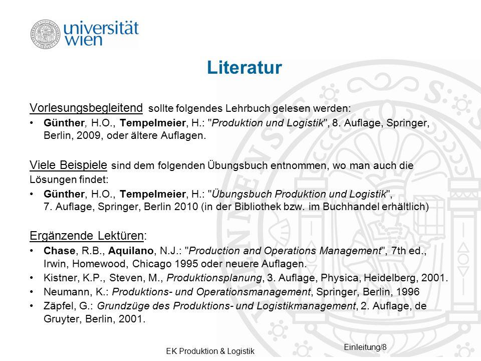 EK Produktion & Logistik Einleitung/8 Literatur Vorlesungsbegleitend sollte folgendes Lehrbuch gelesen werden: Günther, H.O., Tempelmeier, H.:
