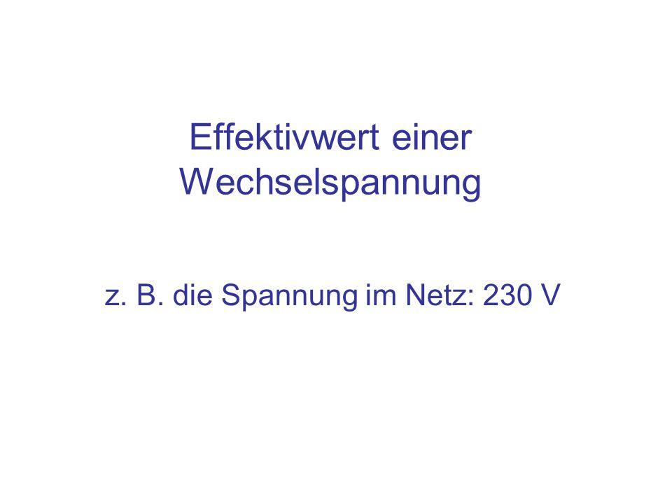 Effektivwert einer Wechselspannung z. B. die Spannung im Netz: 230 V