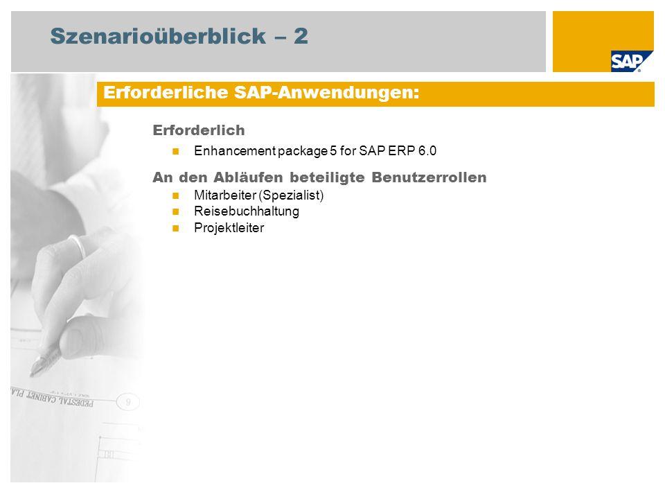 Szenarioüberblick – 2 Erforderlich Enhancement package 5 for SAP ERP 6.0 An den Abläufen beteiligte Benutzerrollen Mitarbeiter (Spezialist) Reisebuchhaltung Projektleiter Erforderliche SAP-Anwendungen: