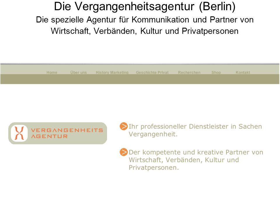 Die Vergangenheitsagentur (Berlin) Die spezielle Agentur für Kommunikation und Partner von Wirtschaft, Verbänden, Kultur und Privatpersonen