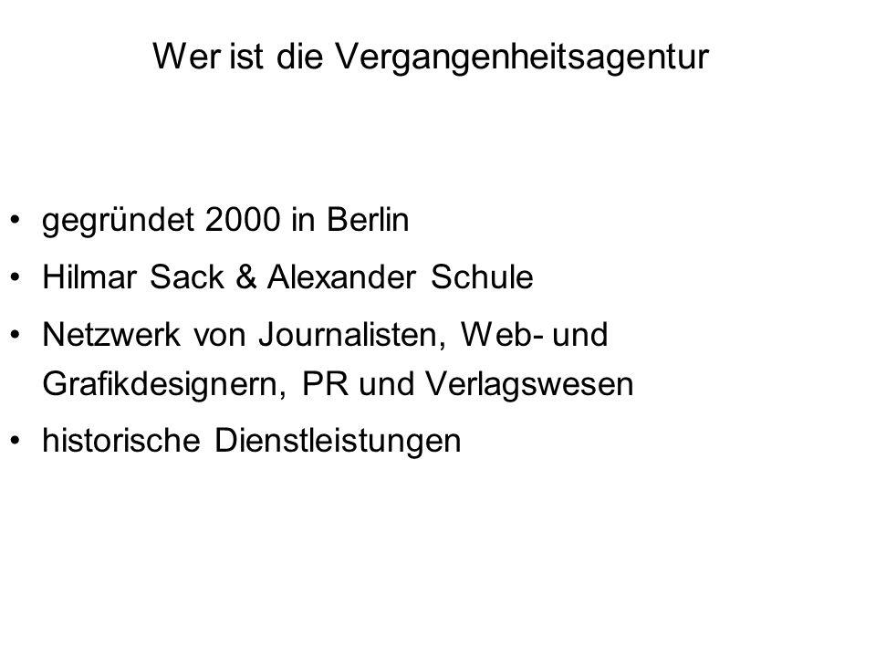 Wer ist die Vergangenheitsagentur gegründet 2000 in Berlin Hilmar Sack & Alexander Schule Netzwerk von Journalisten, Web- und Grafikdesignern, PR und Verlagswesen historische Dienstleistungen