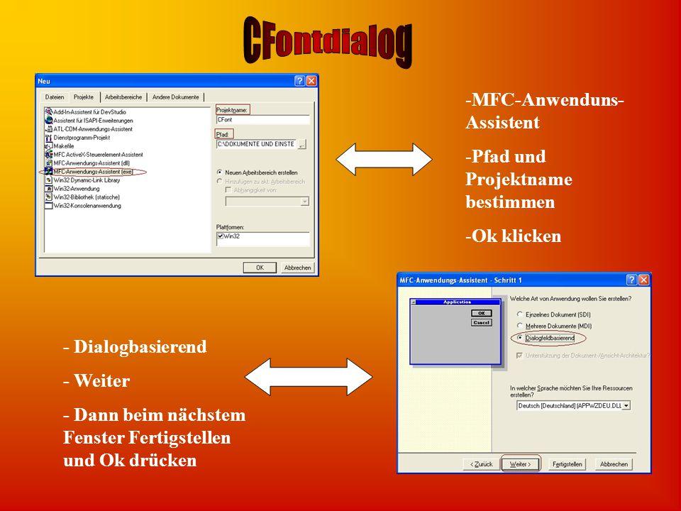 -MFC-Anwenduns- Assistent -Pfad und Projektname bestimmen -Ok klicken - Dialogbasierend - Weiter - Dann beim nächstem Fenster Fertigstellen und Ok drücken
