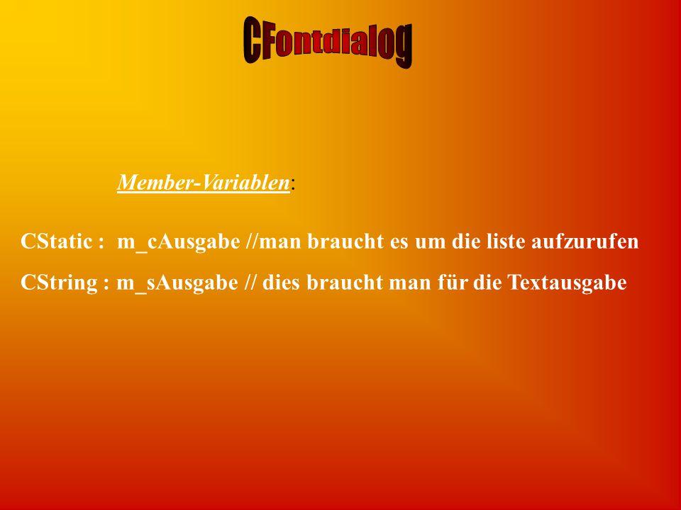 Member-Variablen: CStatic : m_cAusgabe //man braucht es um die liste aufzurufen CString : m_sAusgabe // dies braucht man für die Textausgabe