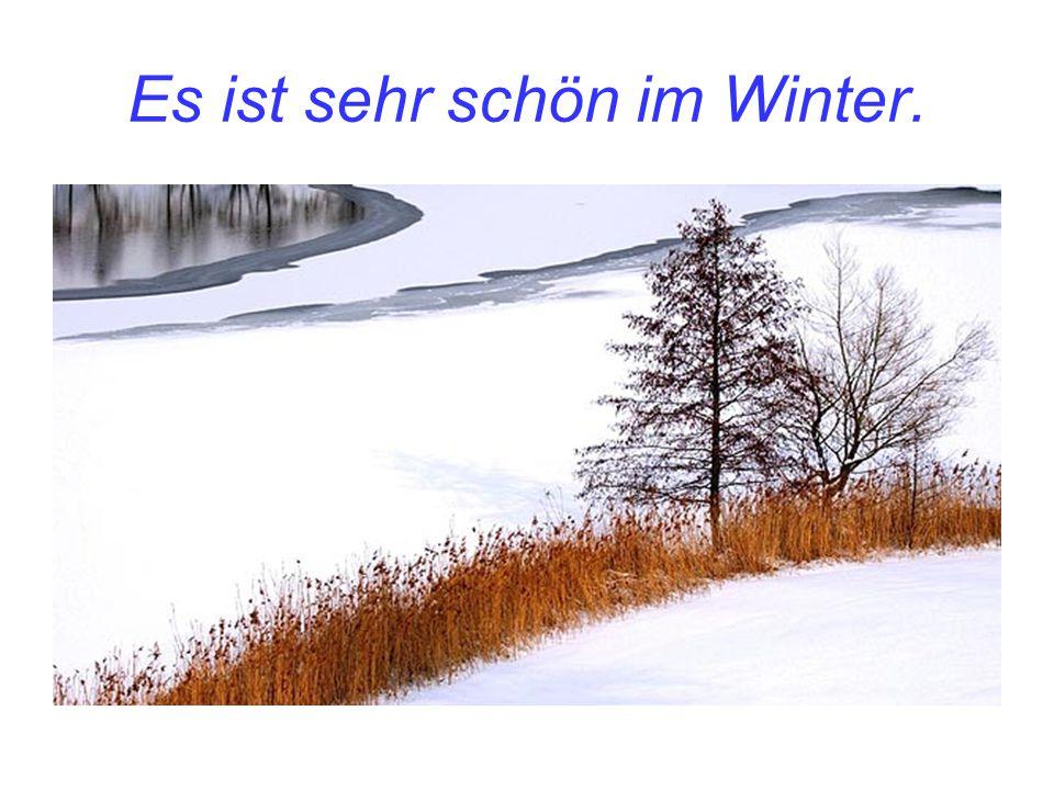 Es ist sehr schön im Winter.