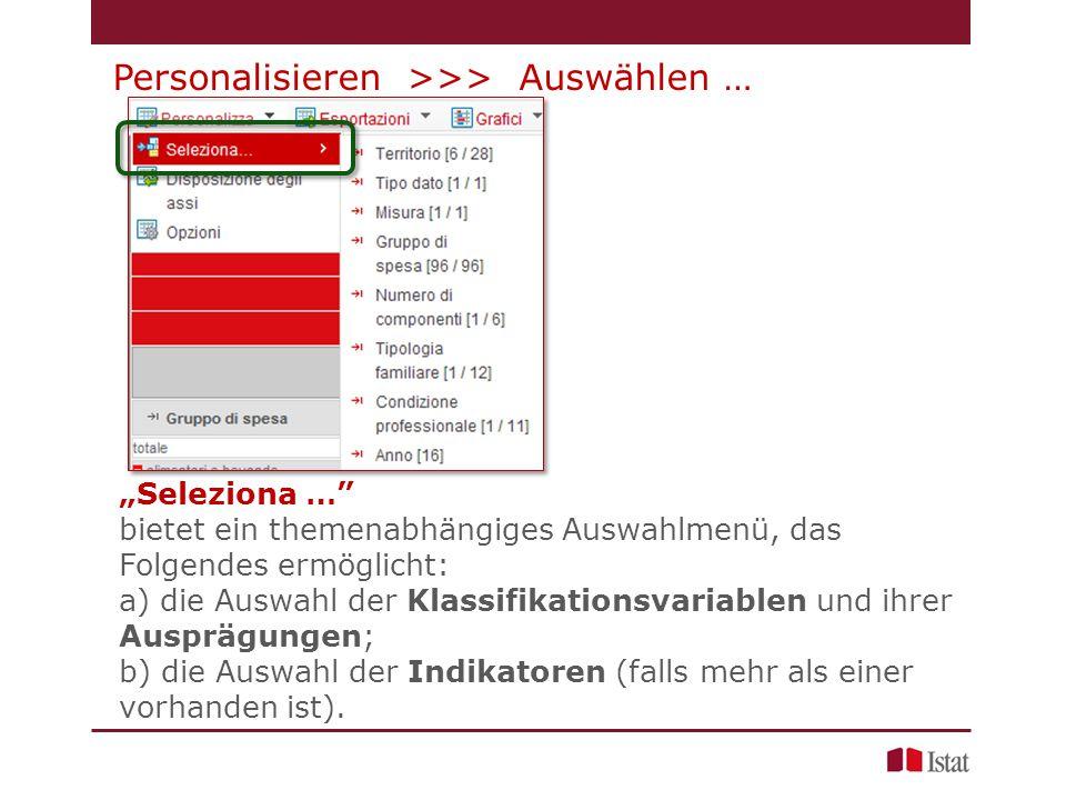 """""""Seleziona … bietet ein themenabhängiges Auswahlmenü, das Folgendes ermöglicht: a) die Auswahl der Klassifikationsvariablen und ihrer Ausprägungen; b) die Auswahl der Indikatoren (falls mehr als einer vorhanden ist)."""