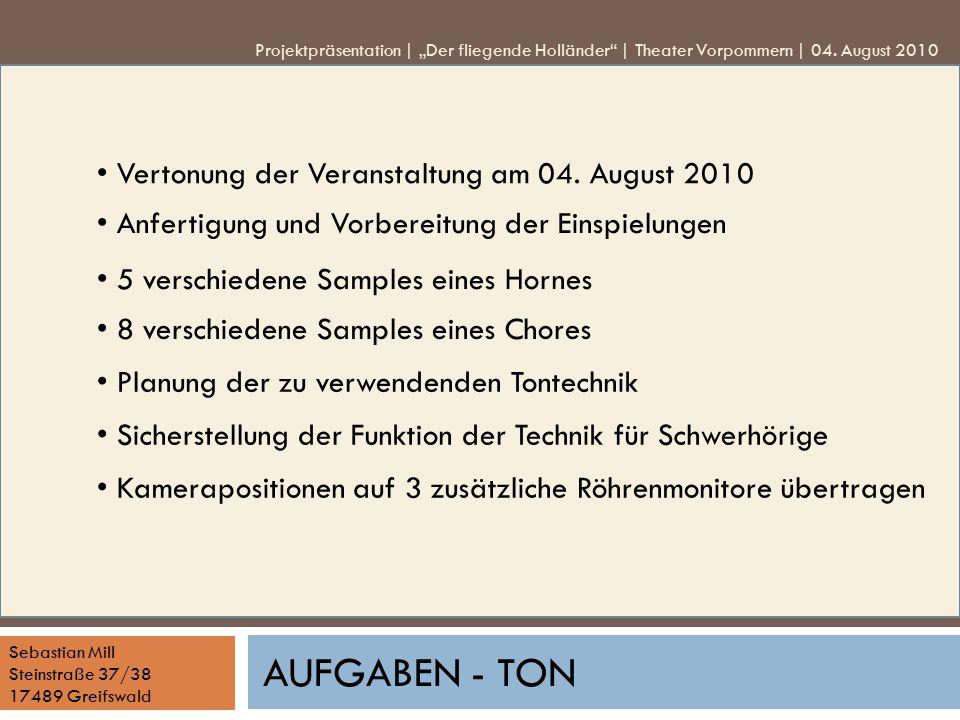 Sebastian Mill Steinstraße 37/38 17489 Greifswald AUFGABEN - TON Vertonung der Veranstaltung am 04. August 2010 Anfertigung und Vorbereitung der Einsp
