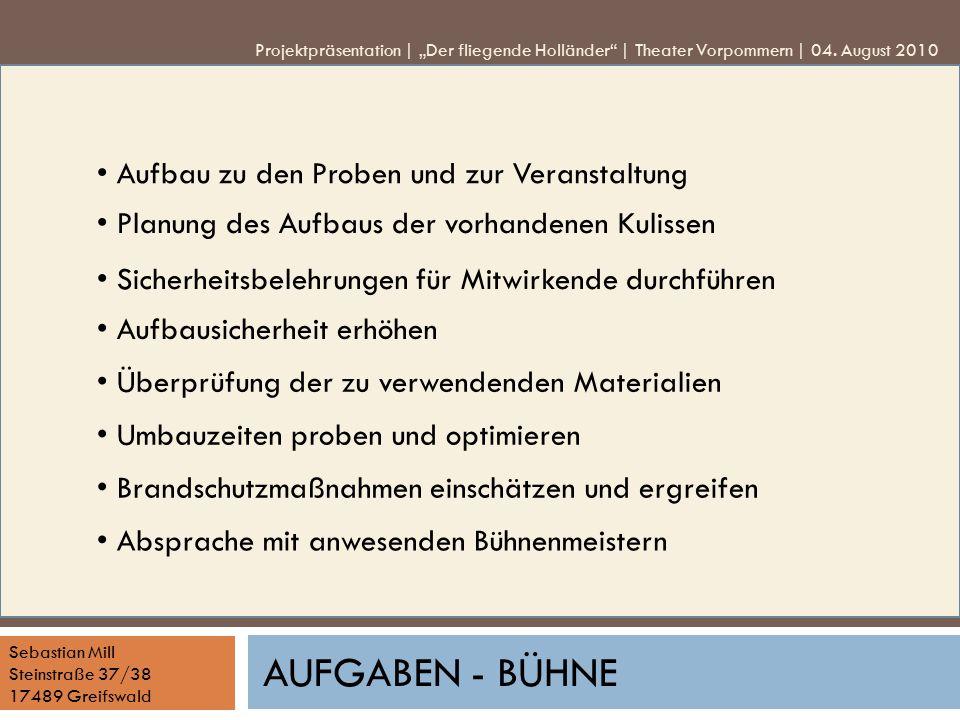 Sebastian Mill Steinstraße 37/38 17489 Greifswald AUFGABEN - BÜHNE Aufbau zu den Proben und zur Veranstaltung Planung des Aufbaus der vorhandenen Kuli
