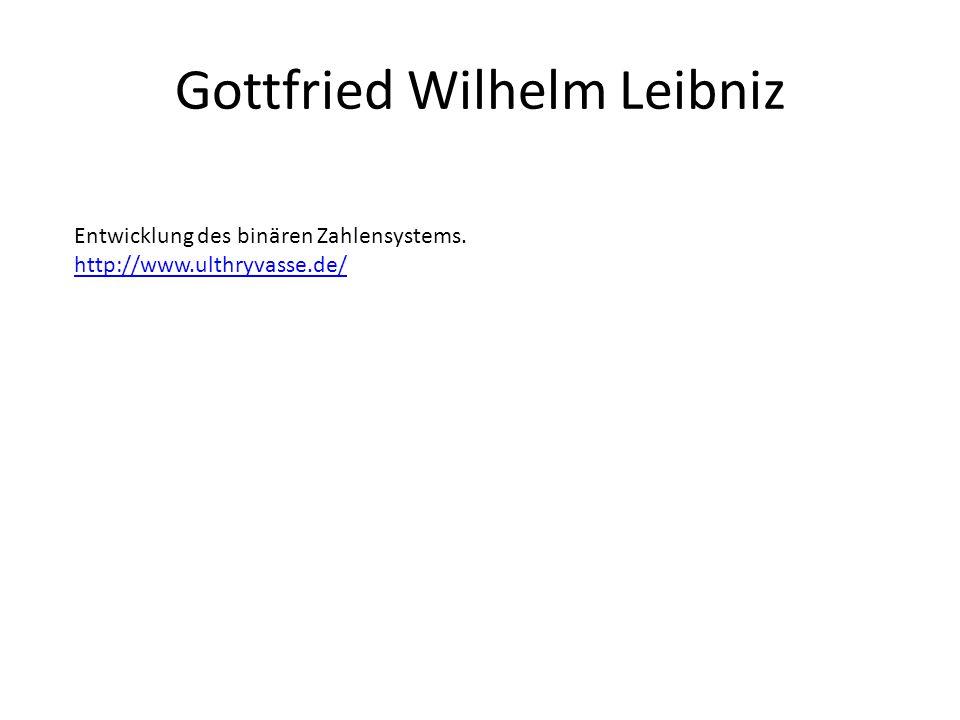 Gottfried Wilhelm Leibniz Entwicklung des binären Zahlensystems. http://www.ulthryvasse.de/