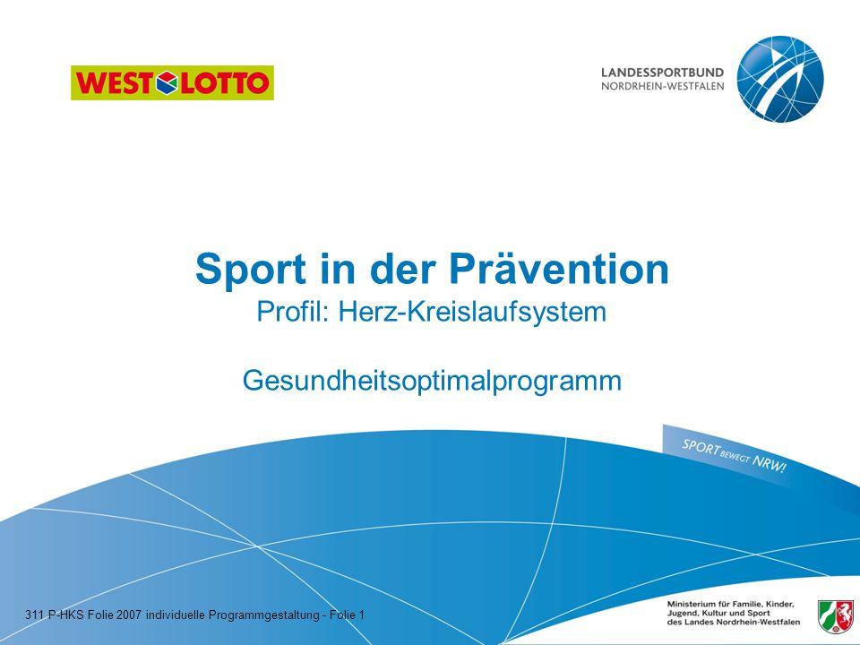Sport in der Prävention Profil: Herz-Kreislaufsystem Gesundheitsoptimalprogramm 311 P-HKS Folie 2007 individuelle Programmgestaltung - Folie 1