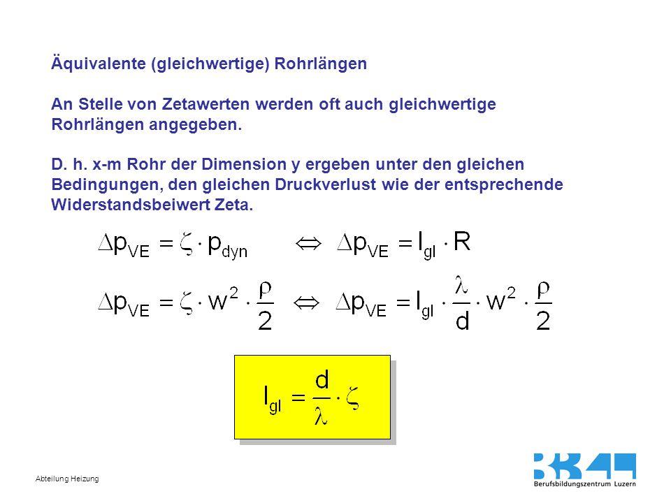 Abteilung Heizung Äquivalente (gleichwertige) Rohrlängen An Stelle von Zetawerten werden oft auch gleichwertige Rohrlängen angegeben. D. h. x-m Rohr d