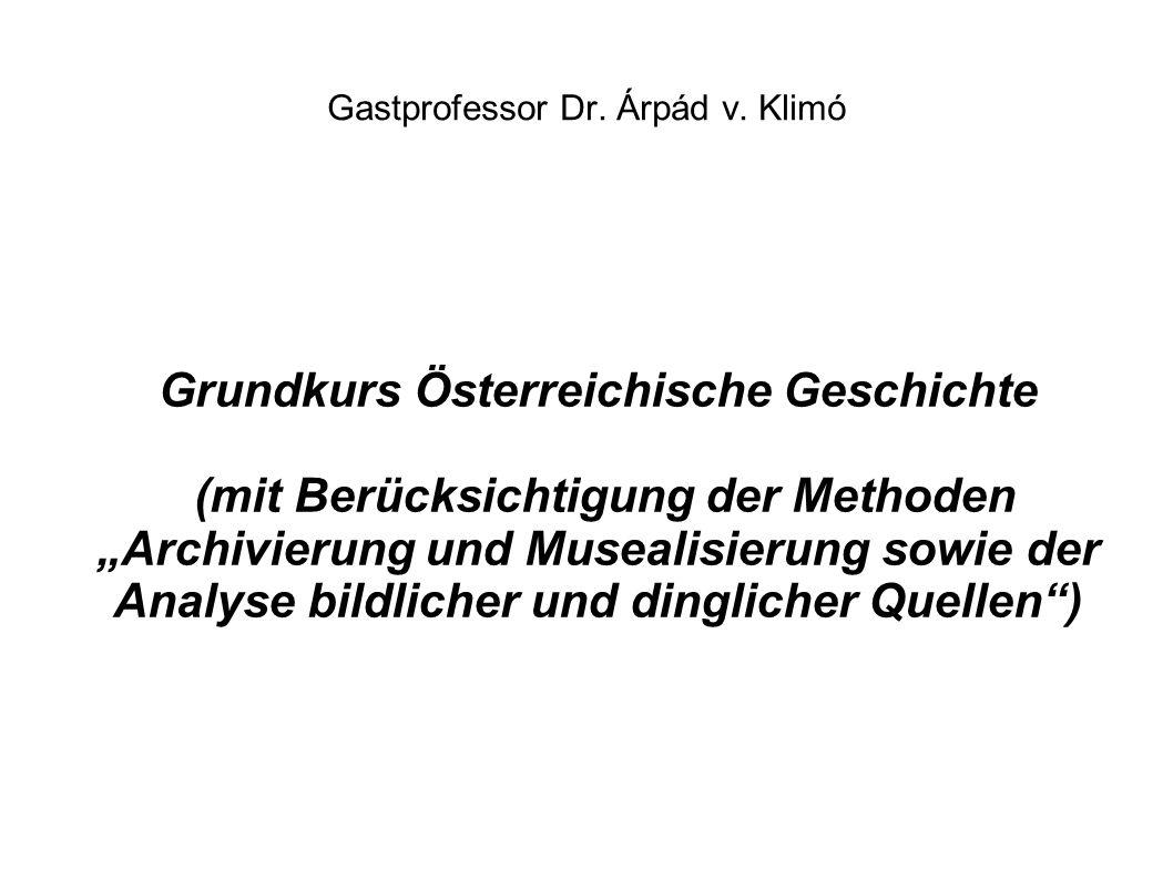 """Gastprofessor Dr. Árpád v. Klimó Grundkurs Österreichische Geschichte (mit Berücksichtigung der Methoden """"Archivierung und Musealisierung sowie der An"""