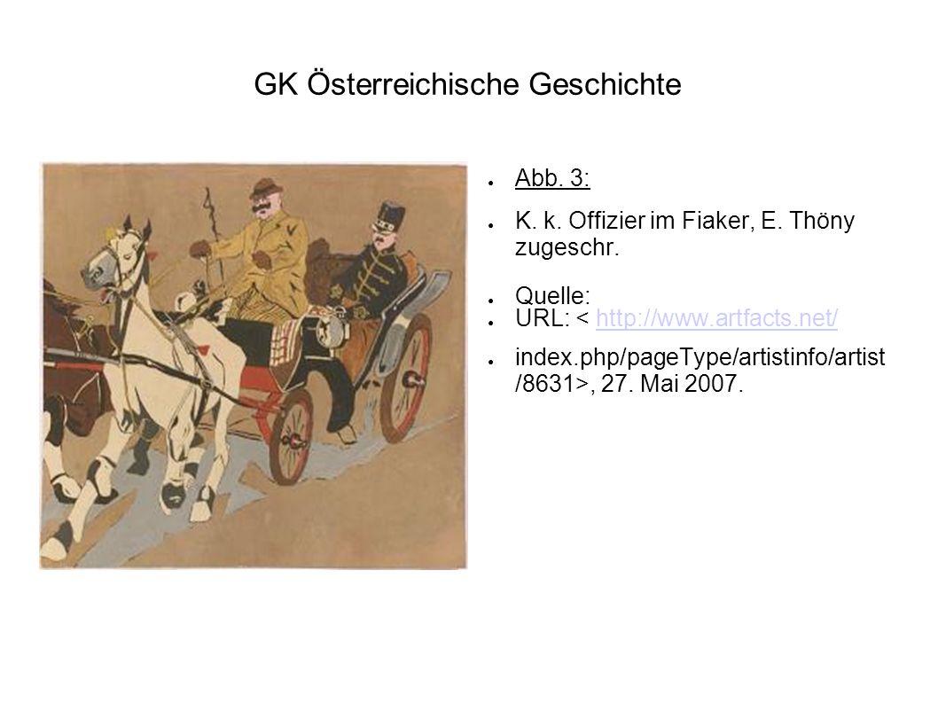 GK Österreichische Geschichte ● Abb. 3: ● K. k. Offizier im Fiaker, E. Thöny zugeschr. ● Quelle: ● URL: < http://www.artfacts.net/http://www.artfacts.