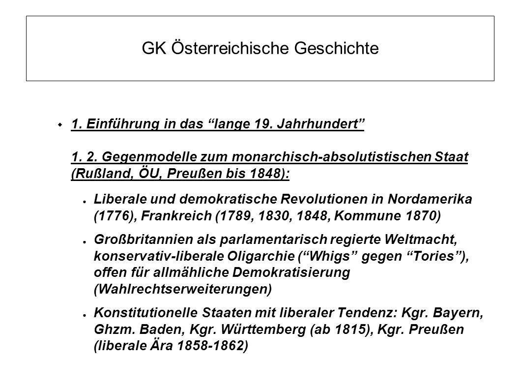 """GK Österreichische Geschichte  1. Einführung in das """"lange 19. Jahrhundert"""" 1. 2. Gegenmodelle zum monarchisch-absolutistischen Staat (Rußland, ÖU, P"""