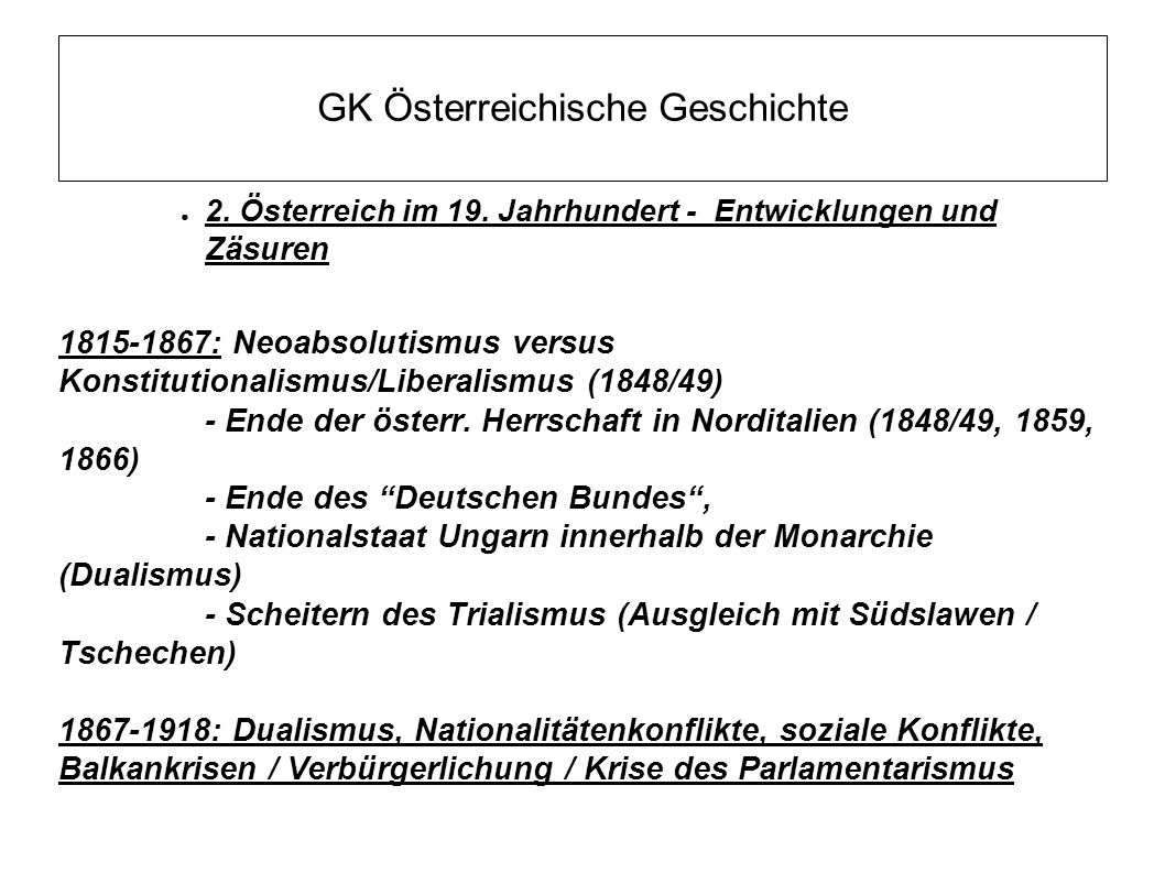 GK Österreichische Geschichte ● 2. Österreich im 19. Jahrhundert - Entwicklungen und Zäsuren 1815-1867: Neoabsolutismus versus Konstitutionalismus/Lib